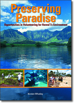 Preserving Paradise: Opportunities in Volunteering for Hawaii's Environment by Kirsten Whatley.