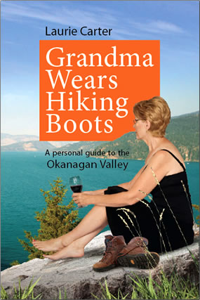Grandma Wears Hiking Boots: a Personal Guide to the Okanagan Valley, a guidebook by Laurie Carter.